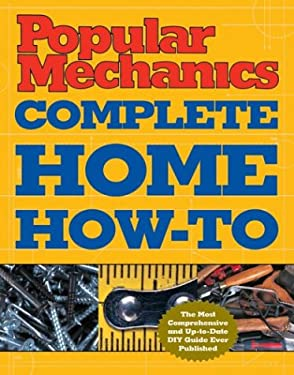 Popular Mechanics Complete Home How-To 9781588163028