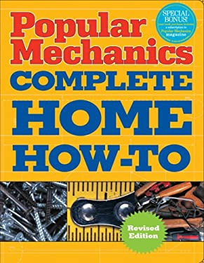 Popular Mechanics Complete Home How-To 9781588168030