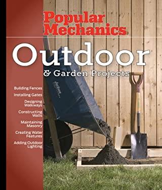 Popular Mechanics Outdoor & Garden Projects 9781588165329