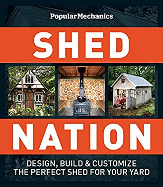 Shed Nation: Design, Build & Customize the Perfect Shed for Your Yard 9781588167125