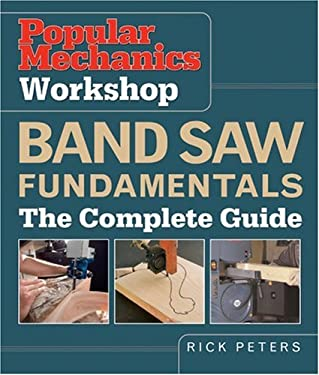 Popular Mechanics Workshop Band Saw Fundamentals: The Complete Guide 9781588165220
