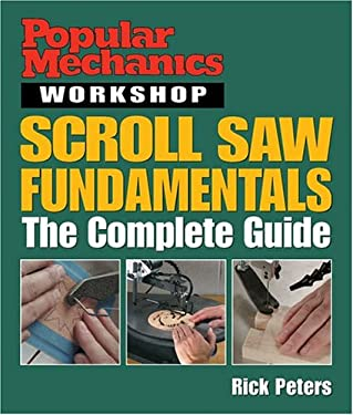 Popular Mechanics Workshop: Scroll Saw Fundamentals: The Complete Guide 9781588163660