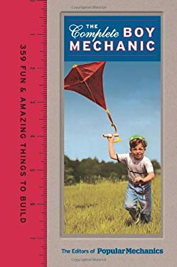 Popular Mechanics the Complete Boy Mechanic: 359 Fun & Amazing Things to Build 9781588168597