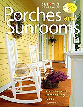 Porches and Sunrooms: Planning and Remodeling Ideas 9781580112680