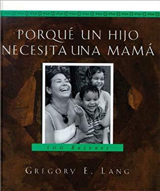 Porque Un Hijo Necesita Una Mama: 100 Razones 9781581825152