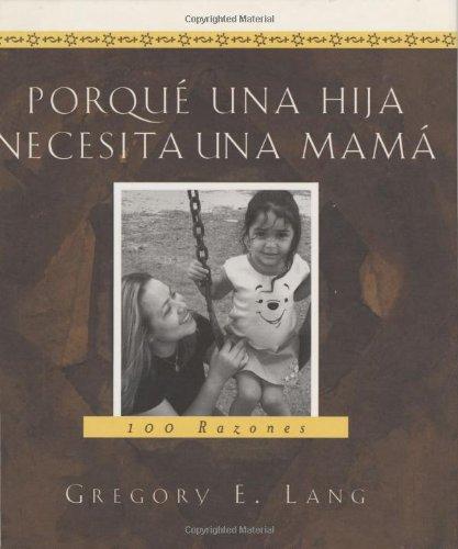 Porque una Hija Necesita una Mama: 100 Razones 9781581825145