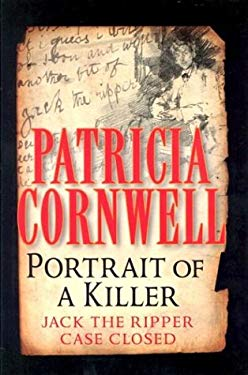 Portrait of a Killer: Jack the Ripper Case Closed 9781587244100