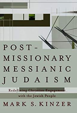 Postmissionary Messianic Judaism: Redefining Christian Engagement with the Jewish People 9781587431524