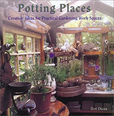 Potting Places: Creating Ideas for Practical Gardening Work Spaces 9781586632496