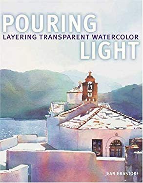 Pouring Light: Layering Transparent Watercolor 9781581806052