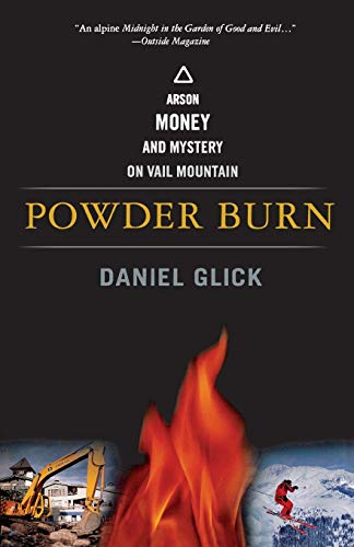 Powder Burn: Arson, Money, and Mystery on Vail Mountain 9781586481643