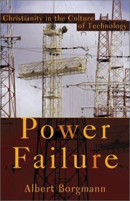 Power Failure: Christianity in the Culture of Technology 9781587430589