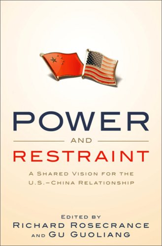 Power and Restraint: A Shared Vision for the U.S.-China Relationship 9781586487423