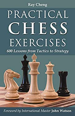 Practical Chess Exercises: 600 Lessons from Tactics to Strategy 9781587368011