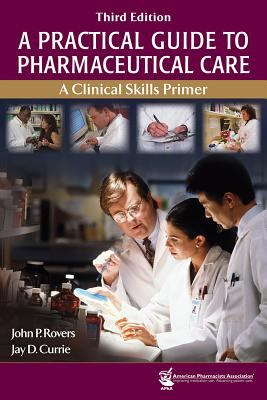 Practical Guide to Pharmaceutical Care: A Clinical Skills Primer 9781582121048