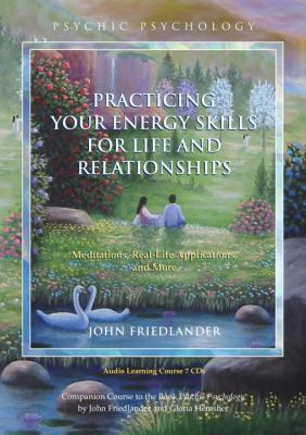Practicing Your Energy Skills for Life and Relationships: Meditations, Real-Life Applications, and More 9781583942772