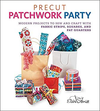 Precut Patchwork Party: Projects to Sew and Craft with Fabric Strips, Squares, and Fat Quarters 9781589237292