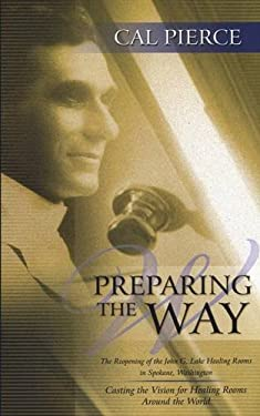 Preparing the Way: The Reopening of the John G Lake Healing Rooms in Spokane Washington 9781581580372