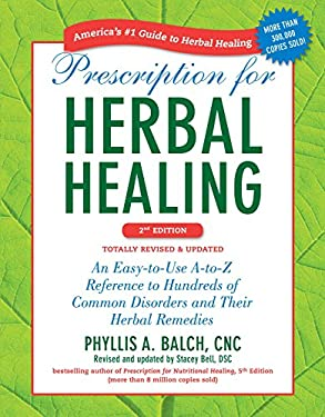 Prescription for Herbal Healing: An Easy-To-Use A-To-Z Reference to Hundreds of Common Disorders and Their Herbal Remedies 9781583334522