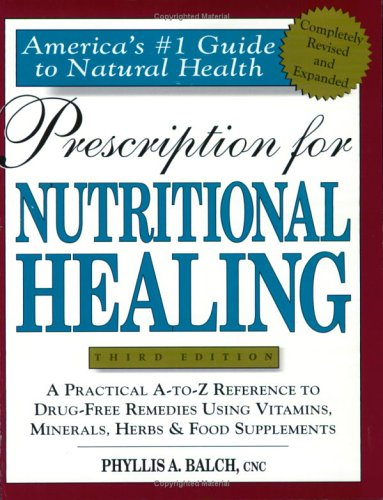 Prescription for Nutritional Healing: A Practical A-To-Z Reference to Drug-Free Remedies Using Vitamins, Minerals, Herbs & Food Supplements 9781583330777