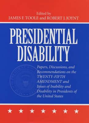 Presidential Disability: Papers and Discussions on Inability and Disability Among U. S. Presidents 9781580460699