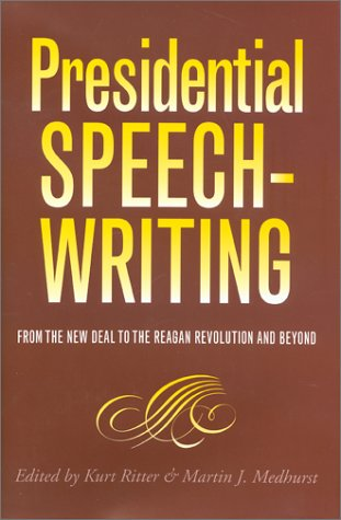 Presidential Speechwriting: From the New Deal to the Reagan Revolution and Beyond 9781585442256