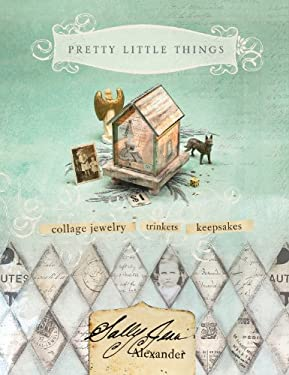 Pretty Little Things: Collage Jewelry, Keepsakes, Trinkets 9781581808421