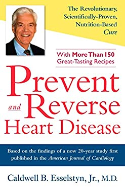 Prevent and Reverse Heart Disease: The Revolutionary, Scientifically Proven, Nutrition-Based Cure 9781583332726