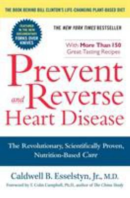 Prevent and Reverse Heart Disease: The Revolutionary, Scientifically Proven, Nutrition-Based Cure 9781583333006