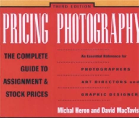Pricing Photography: The Complete Guide to Assignment & Stock Prices 9781581152074