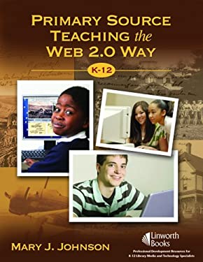 Primary Source Teaching the Web 2.0 Way K-12 9781586833350
