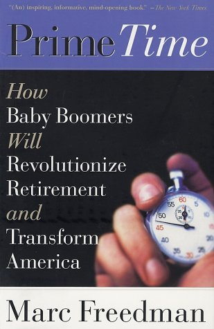 Prime Time: How Baby Boomers Will Revolutionize Retirement and Transform America 9781586481209