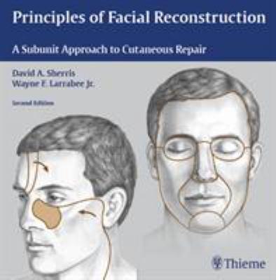 Principles of Facial Reconstruction: A Subunit Approach to Cutaneous Repair 9781588905123