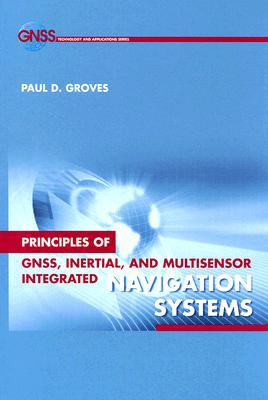 Principles of GNSS, Inertial, and Multisensor Integrated Navigation Systems 9781580532556