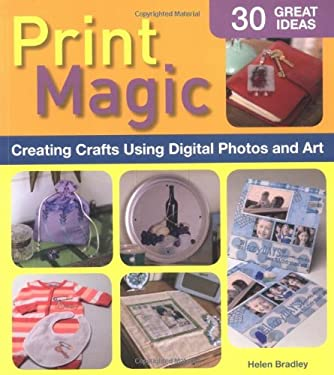Print Magic: Creating Crafts Using Digital Photos & Art 9781580112710