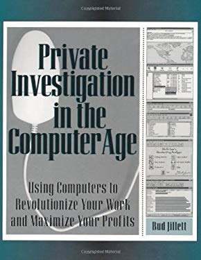 Private Investigation in the Computer Age: Using Computers to Revolutionize Your Work and Maximize Your Profits 9781581604177