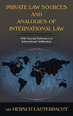 Private Law Sources and Analogies of International Law: With Special Reference to International Arbitration 9781584771845