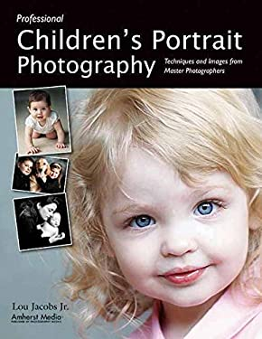 Professional Children's Portrait Photography: Techniques and Images from Master Photographers 9781584282051