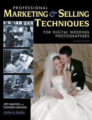 Professional Marketing & Selling Techniques for Digital Wedding Photographers 9781584281801