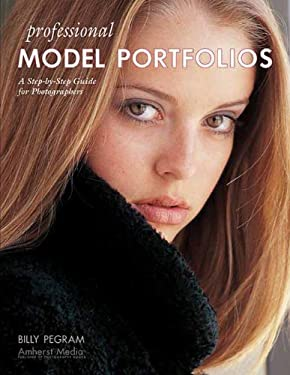 Professional Model Portfolios: A Step-By-Step Guide for Photographers 9781584281375