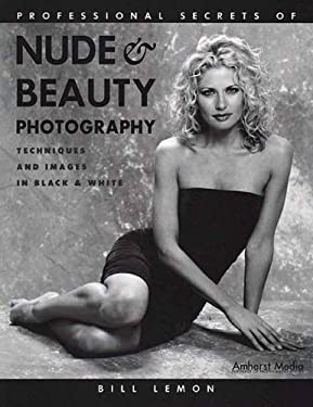 Professional Secrets of Nude & Beauty Photography: Techniques and Images in Black & White 9781584280446
