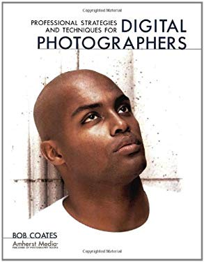 Professional Strategies and Techniques for Digital Photographers 9781584281191