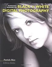 Professional Techniques for Black & White Digital Photography 7173380