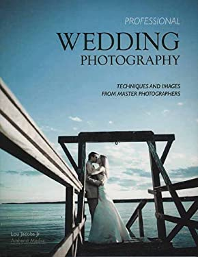 Professional Wedding Photography: Techniques and Images from Master Photographers 9781584282396