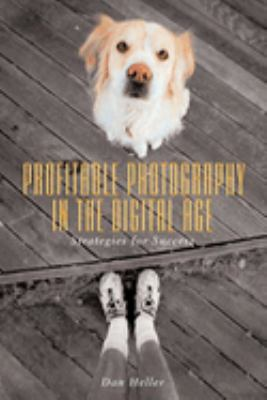 Profitable Photography in Digital Age: Strategies for Success 9781581154122