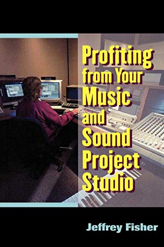 Profiting from Your Music and Sound Project Studio Profiting from Your Music and Sound Project Studio 9781581151008