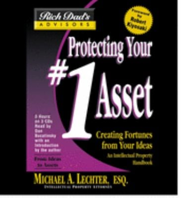 Protecting Your #1 Asset: Creating Fortunes from Your Ideas 9781586214654