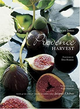 Provence Harvest: With 40 Recipes by Award-Winning Chef Jacques Chibois 9781584794349