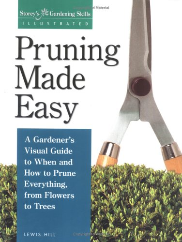 Pruning Made Easy: A Gardener's Visual Guide to When and How to Prune Everything, from Flowers to Trees 9781580170062