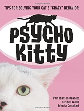 Psycho Kitty: Tips for Solving Your Cat's Crazy Behavior 9781587613234